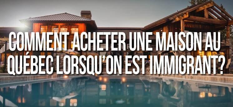 Acheter Maison Quebec Immigrant